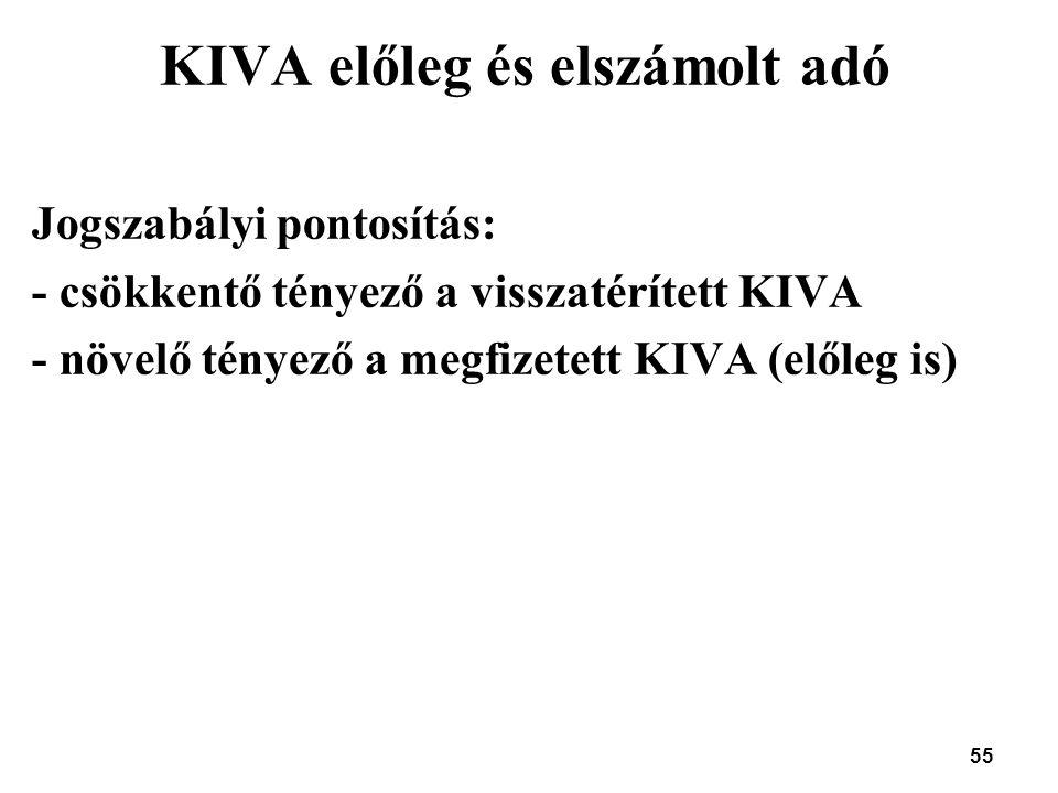 55 KIVA előleg és elszámolt adó Jogszabályi pontosítás: - csökkentő tényező a visszatérített KIVA - növelő tényező a megfizetett KIVA (előleg is)