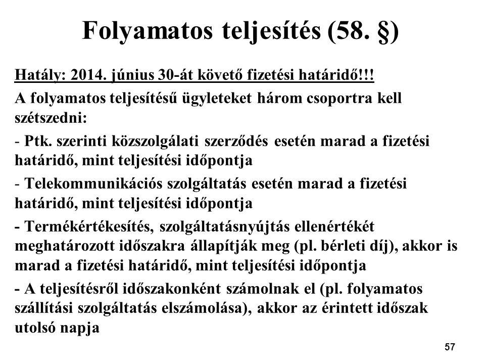 57 Folyamatos teljesítés (58. §) Hatály: 2014. június 30-át követő fizetési határidő!!! A folyamatos teljesítésű ügyleteket három csoportra kell széts