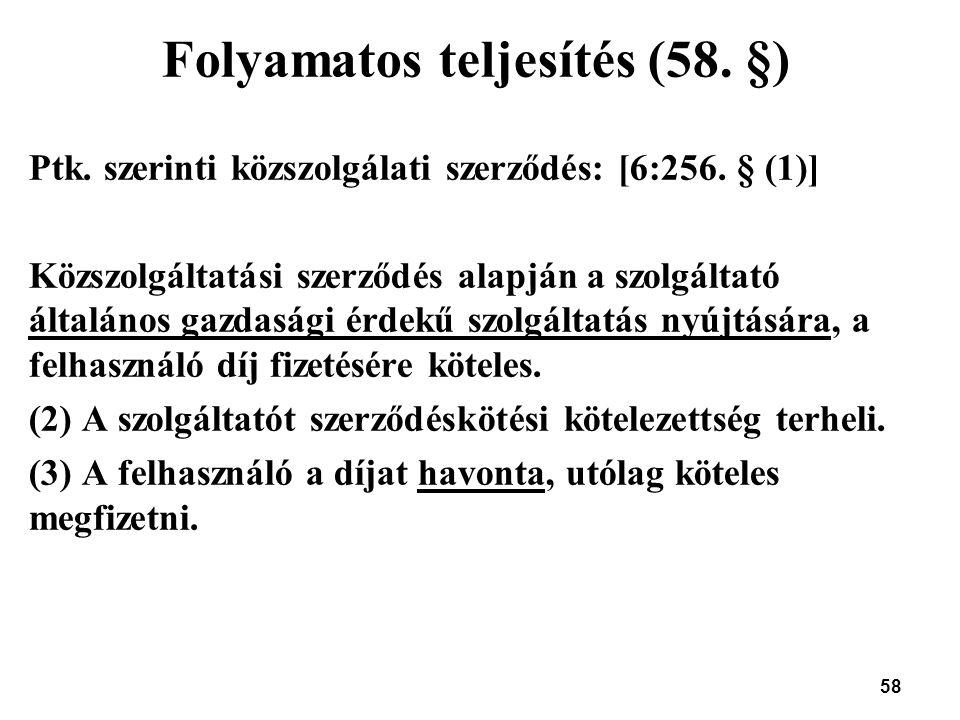 58 Folyamatos teljesítés (58. §) Ptk. szerinti közszolgálati szerződés: [6:256. § (1)] Közszolgáltatási szerződés alapján a szolgáltató általános gazd