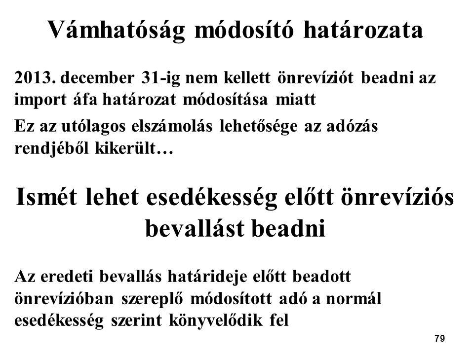 79 Vámhatóság módosító határozata 2013. december 31-ig nem kellett önrevíziót beadni az import áfa határozat módosítása miatt Ez az utólagos elszámolá