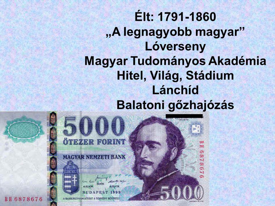 """Élt: 1791-1860 """"A legnagyobb magyar"""" Lóverseny Magyar Tudományos Akadémia Hitel, Világ, Stádium Lánchíd Balatoni gőzhajózás"""