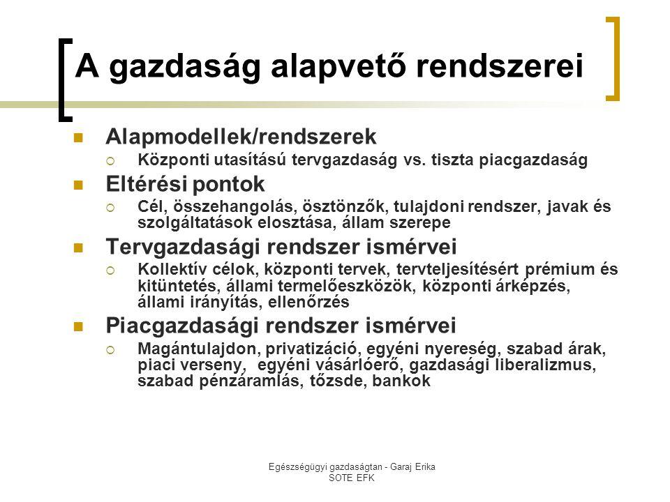 Egészségügyi gazdaságtan - Garaj Erika SOTE EFK A gazdaság alapvető rendszerei  Alapmodellek/rendszerek  Központi utasítású tervgazdaság vs. tiszta