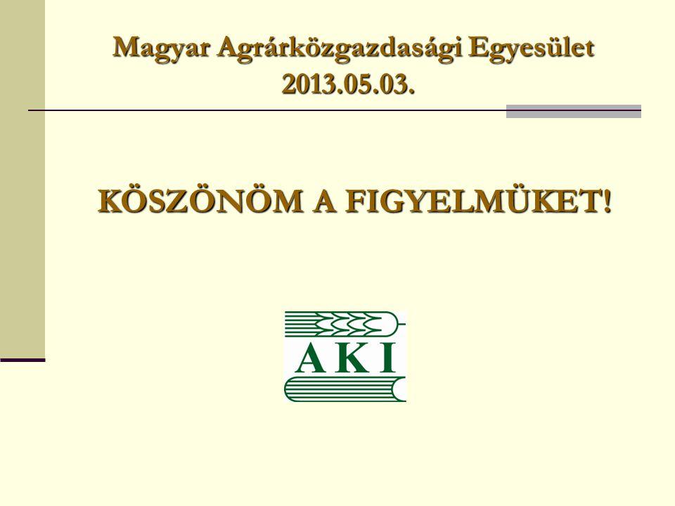Magyar Agrárközgazdasági Egyesület 2013.05.03. Magyar Agrárközgazdasági Egyesület 2013.05.03. KÖSZÖNÖM A FIGYELMÜKET!