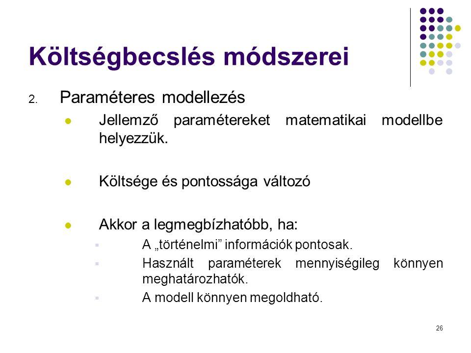 26 Költségbecslés módszerei 2. Paraméteres modellezés  Jellemző paramétereket matematikai modellbe helyezzük.  Költsége és pontossága változó  Akko