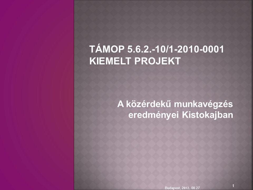 A közérdekű munkavégzés eredményei Kistokajban Budapest, 2 012.