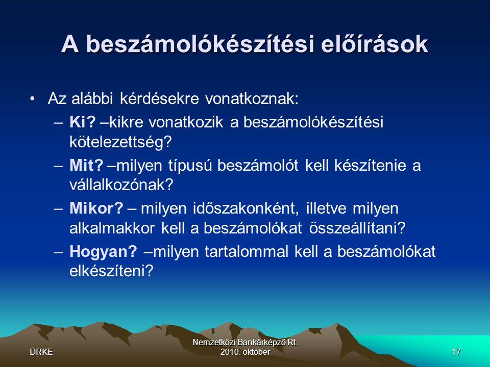 DRKE Nemzetközi Bankárképző Rt. 2010. október17 A beszámolókészítési előírások •Az alábbi kérdésekre vonatkoznak: –Ki? –kikre vonatkozik a beszámolóké