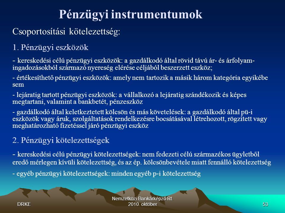 DRKE Nemzetközi Bankárképző Rt.2010. október53 Csoportosítási kötelezettség: 1.