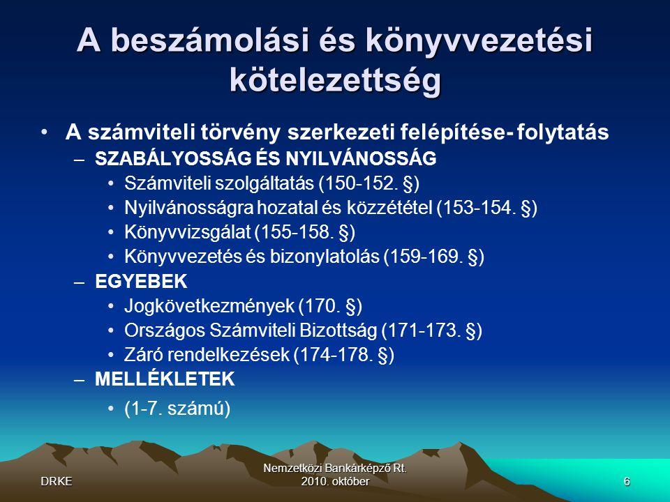 DRKE Nemzetközi Bankárképző Rt. 2010. október6 A beszámolási és könyvvezetési kötelezettség •A számviteli törvény szerkezeti felépítése- folytatás –SZ