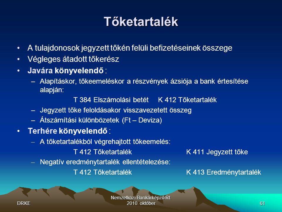DRKE Nemzetközi Bankárképző Rt. 2010. október61 Tőketartalék •A tulajdonosok jegyzett tőkén felüli befizetéseinek összege •Végleges átadott tőkerész •