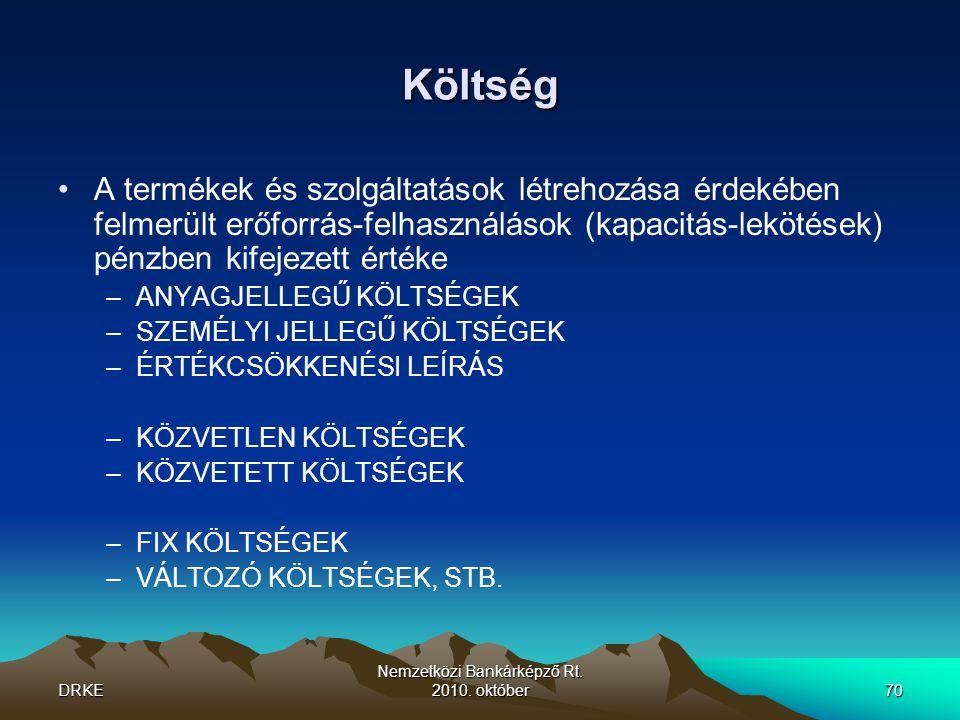 DRKE Nemzetközi Bankárképző Rt. 2010. október70 Költség •A termékek és szolgáltatások létrehozása érdekében felmerült erőforrás-felhasználások (kapaci