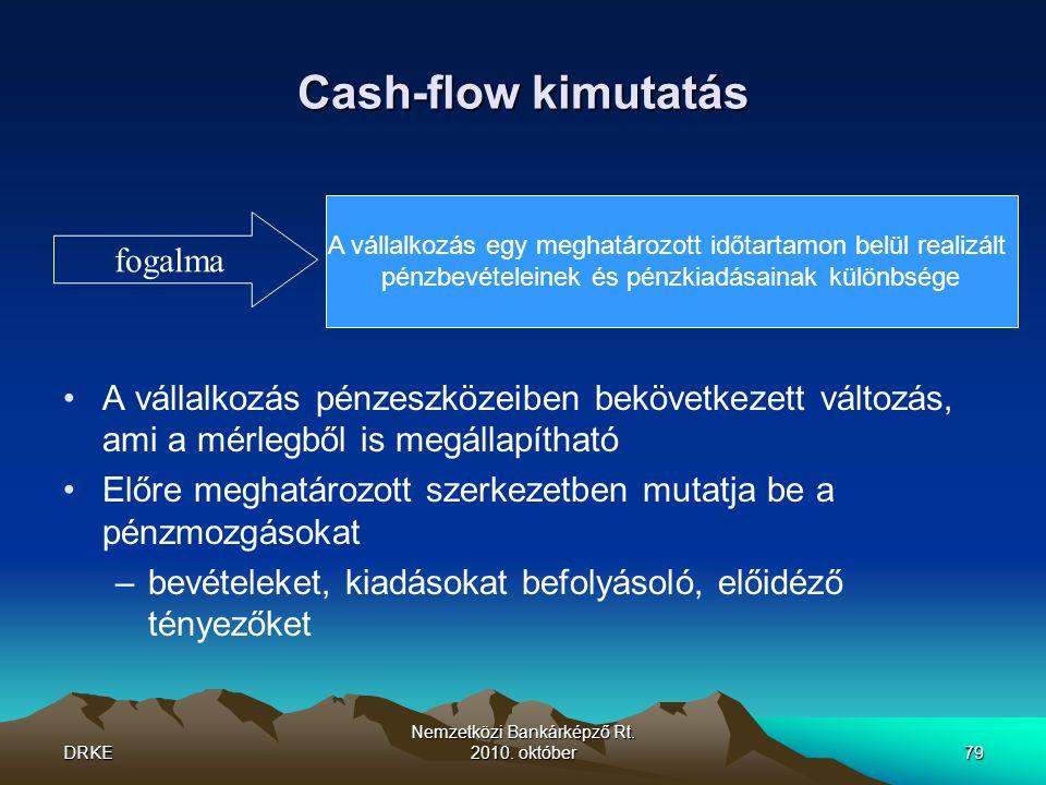 DRKE Nemzetközi Bankárképző Rt. 2010. október79 Cash-flow kimutatás •A vállalkozás pénzeszközeiben bekövetkezett változás, ami a mérlegből is megállap