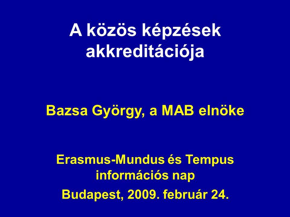 A közös képzések akkreditációja Bazsa György, a MAB elnöke Erasmus-Mundus és Tempus információs nap Budapest, 2009. február 24.