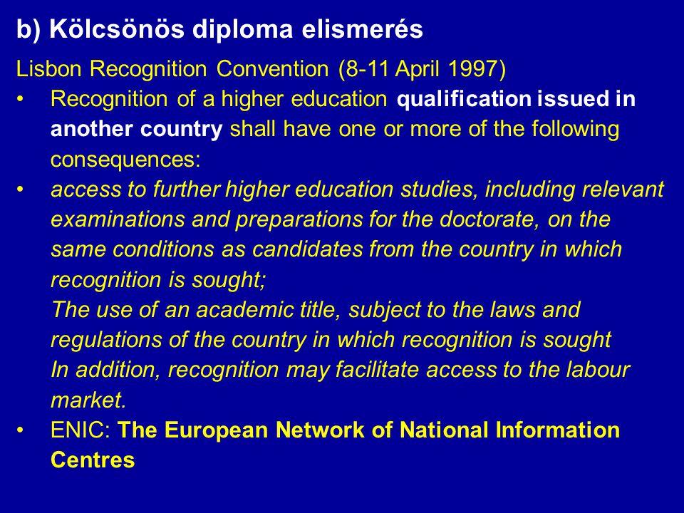 b) Kölcsönös diploma elismerés Lisbon Recognition Convention (8-11 April 1997) •Recognition of a higher education qualification issued in another coun