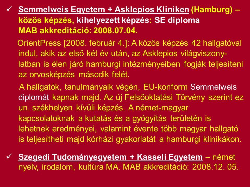  Semmelweis Egyetem + Asklepios Kliniken (Hamburg) – közös képzés, kihelyezett képzés: SE diploma MAB akkreditáció: 2008.07.04. OrientPress [2008. fe