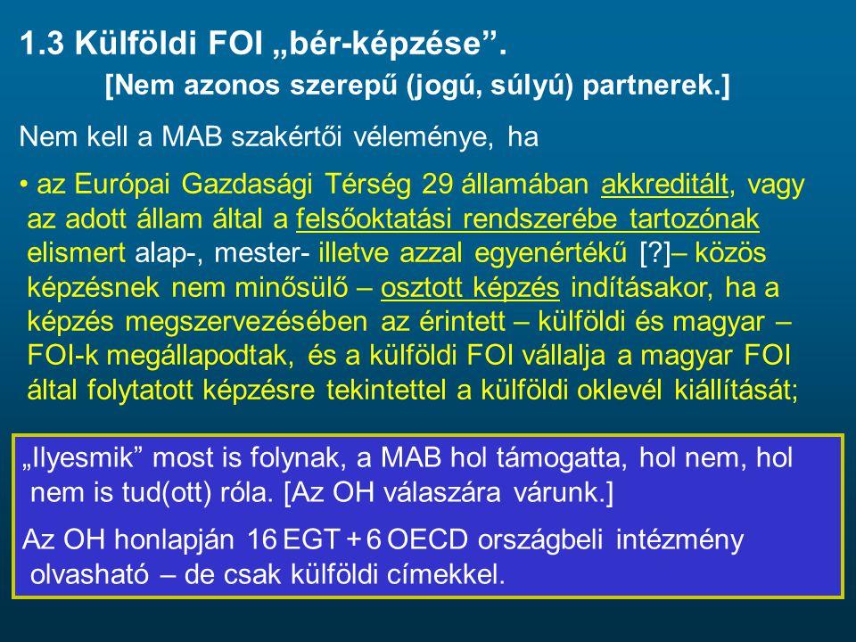 """1.3 Külföldi FOI """"bér-képzése"""". [Nem azonos szerepű (jogú, súlyú) partnerek.] Nem kell a MAB szakértői véleménye, ha • az Európai Gazdasági Térség 29"""