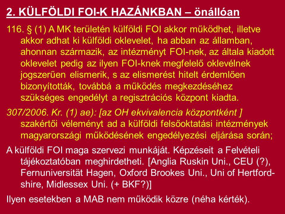 2. KÜLFÖLDI FOI-K HAZÁNKBAN – önállóan 116. § (1) A MK területén külföldi FOI akkor működhet, illetve akkor adhat ki külföldi oklevelet, ha abban az á