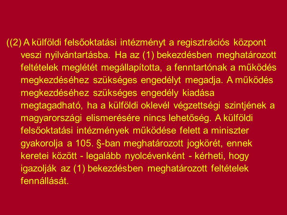 ((2) A külföldi felsőoktatási intézményt a regisztrációs központ veszi nyilvántartásba. Ha az (1) bekezdésben meghatározott feltételek meglétét megáll