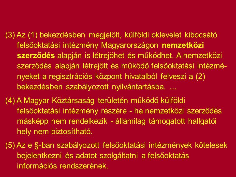 (3) Az (1) bekezdésben megjelölt, külföldi oklevelet kibocsátó felsőoktatási intézmény Magyarországon nemzetközi szerződés alapján is létrejöhet és mű