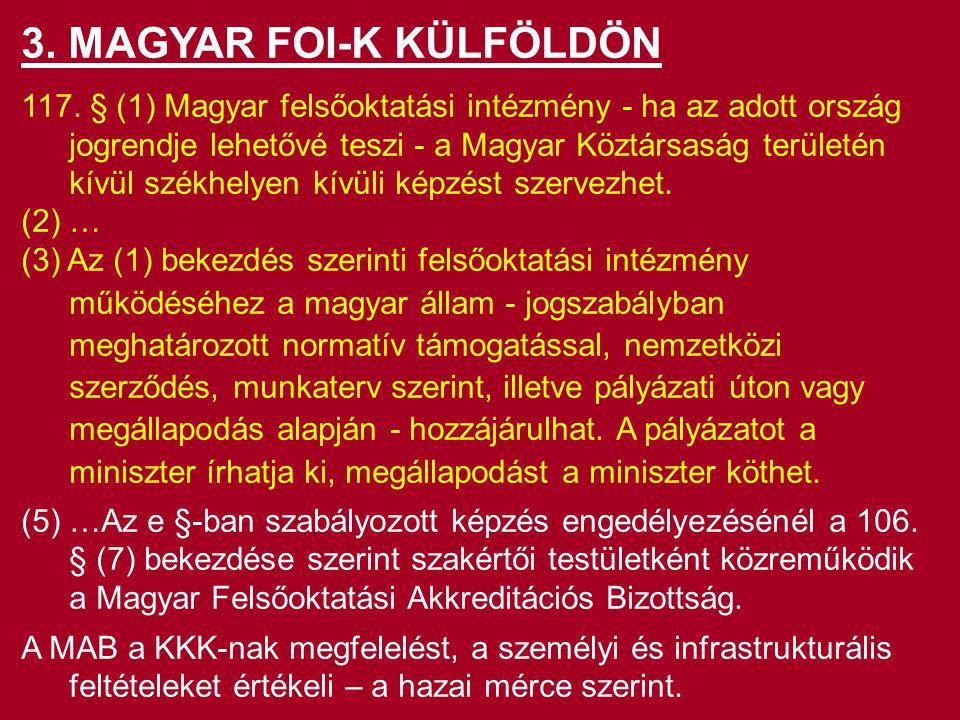 3. MAGYAR FOI-K KÜLFÖLDÖN 117. § (1) Magyar felsőoktatási intézmény - ha az adott ország jogrendje lehetővé teszi - a Magyar Köztársaság területén kív