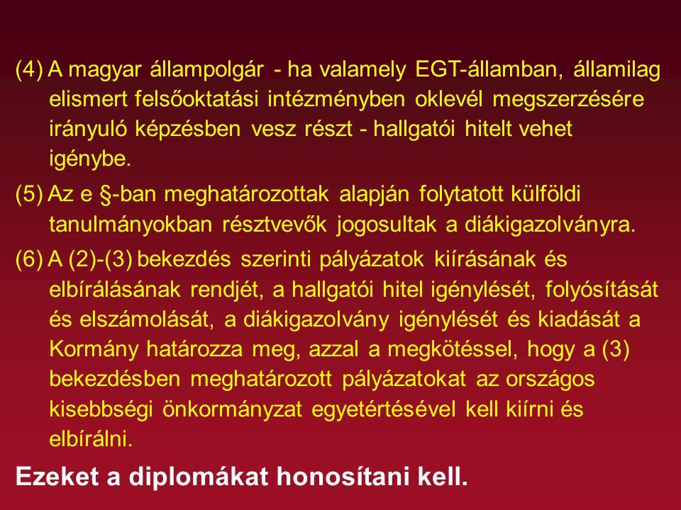 (4) A magyar állampolgár - ha valamely EGT-államban, államilag elismert felsőoktatási intézményben oklevél megszerzésére irányuló képzésben vesz részt