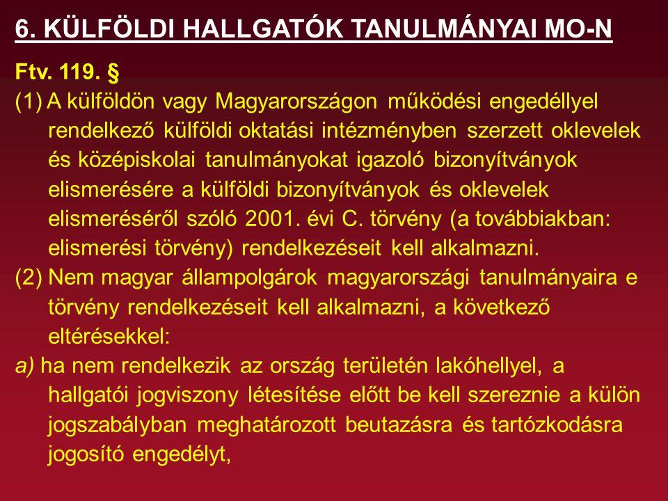 6. KÜLFÖLDI HALLGATÓK TANULMÁNYAI MO-N Ftv. 119. § (1) A külföldön vagy Magyarországon működési engedéllyel rendelkező külföldi oktatási intézményben