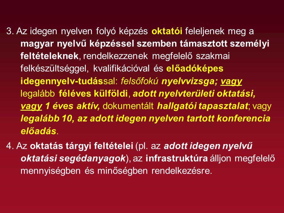3. Az idegen nyelven folyó képzés oktatói feleljenek meg a magyar nyelvű képzéssel szemben támasztott személyi feltételeknek, rendelkezzenek megfelelő