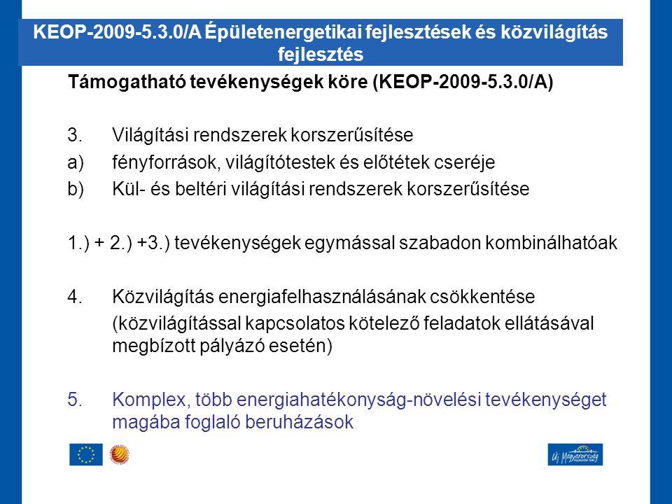 Támogatható tevékenységek köre (KEOP-2009-5.3.0/A) 3.Világítási rendszerek korszerűsítése a)fényforrások, világítótestek és előtétek cseréje b)Kül- és