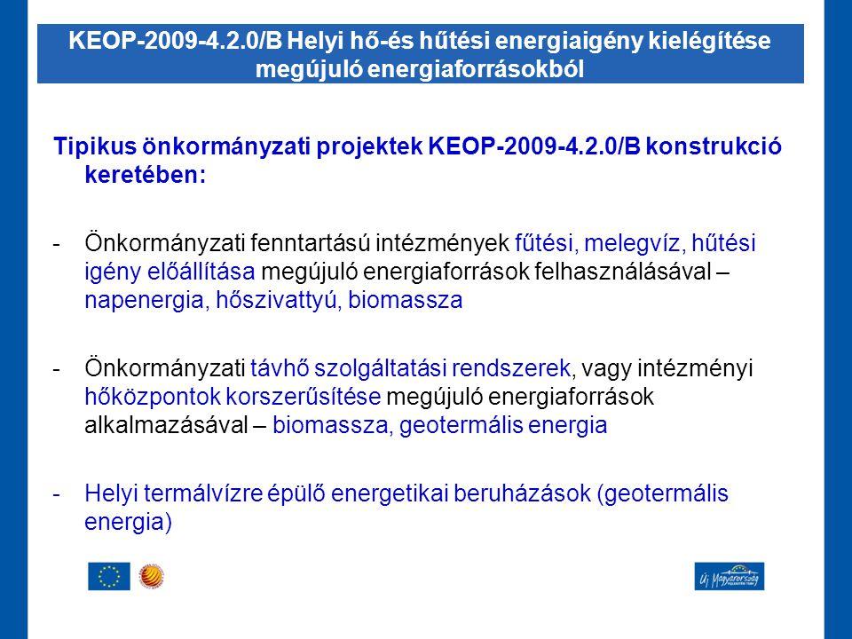Tipikus önkormányzati projektek KEOP-2009-4.2.0/B konstrukció keretében: -Önkormányzati fenntartású intézmények fűtési, melegvíz, hűtési igény előállí