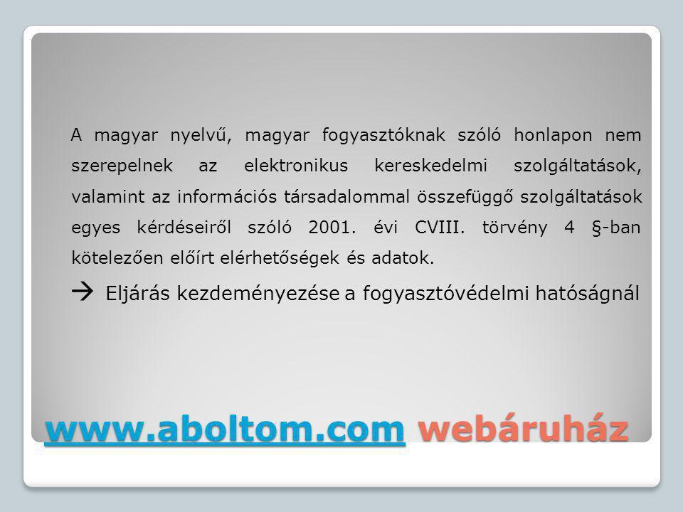 www.aboltom.comwww.aboltom.com webáruház www.aboltom.com A magyar nyelvű, magyar fogyasztóknak szóló honlapon nem szerepelnek az elektronikus keresked
