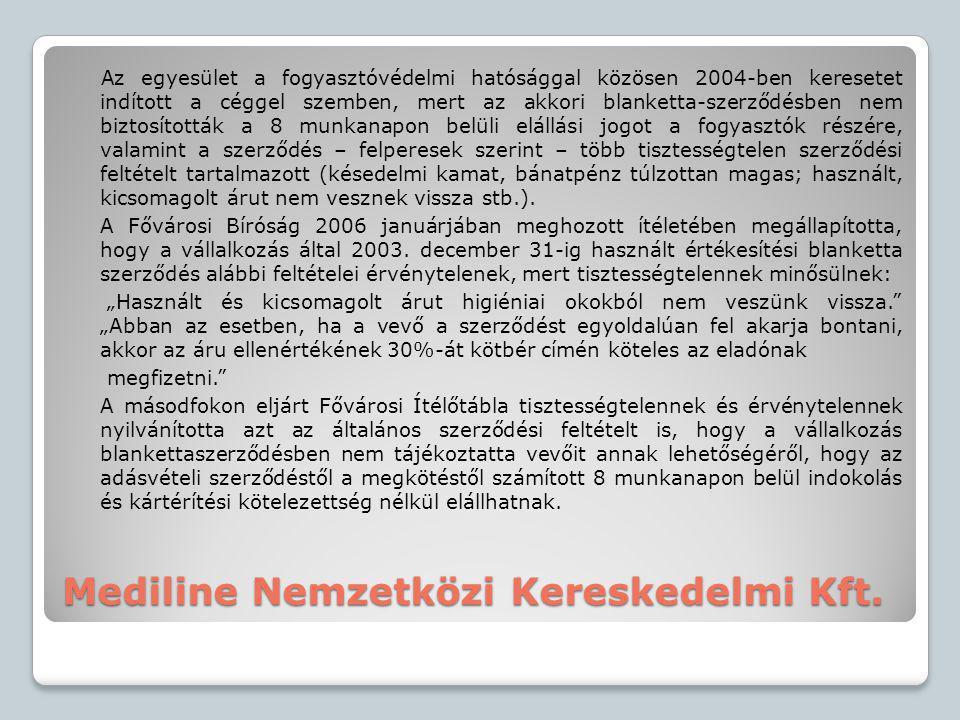 Mediline Nemzetközi Kereskedelmi Kft. Az egyesület a fogyasztóvédelmi hatósággal közösen 2004-ben keresetet indított a céggel szemben, mert az akkori