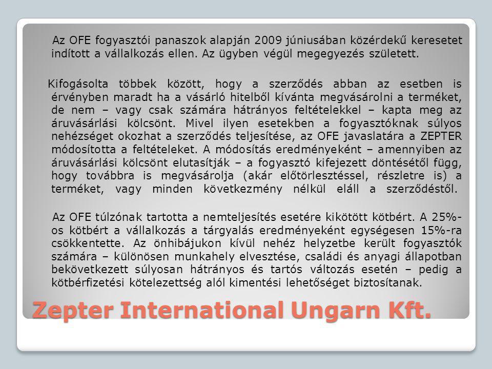Zepter International Ungarn Kft. Az OFE fogyasztói panaszok alapján 2009 júniusában közérdekű keresetet indított a vállalkozás ellen. Az ügyben végül