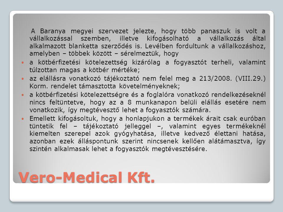 Vero-Medical Kft. A Baranya megyei szervezet jelezte, hogy több panaszuk is volt a vállalkozással szemben, illetve kifogásolható a vállalkozás által a