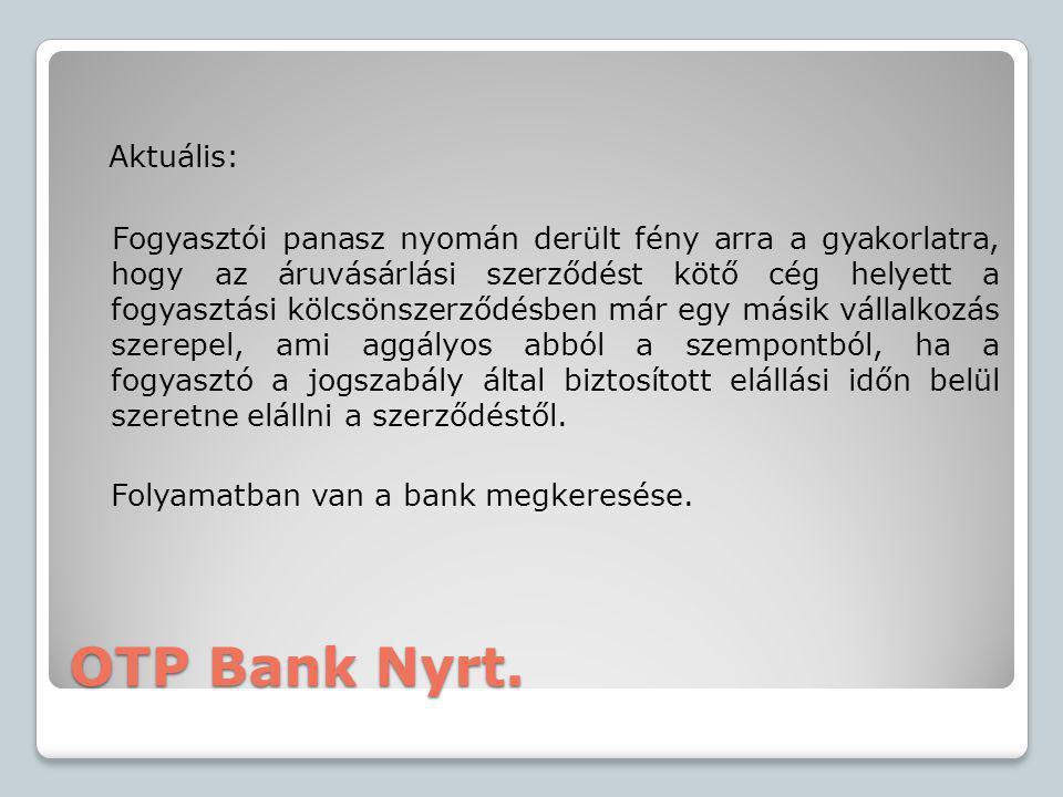 OTP Bank Nyrt. Aktuális: Fogyasztói panasz nyomán derült fény arra a gyakorlatra, hogy az áruvásárlási szerződést kötő cég helyett a fogyasztási kölcs