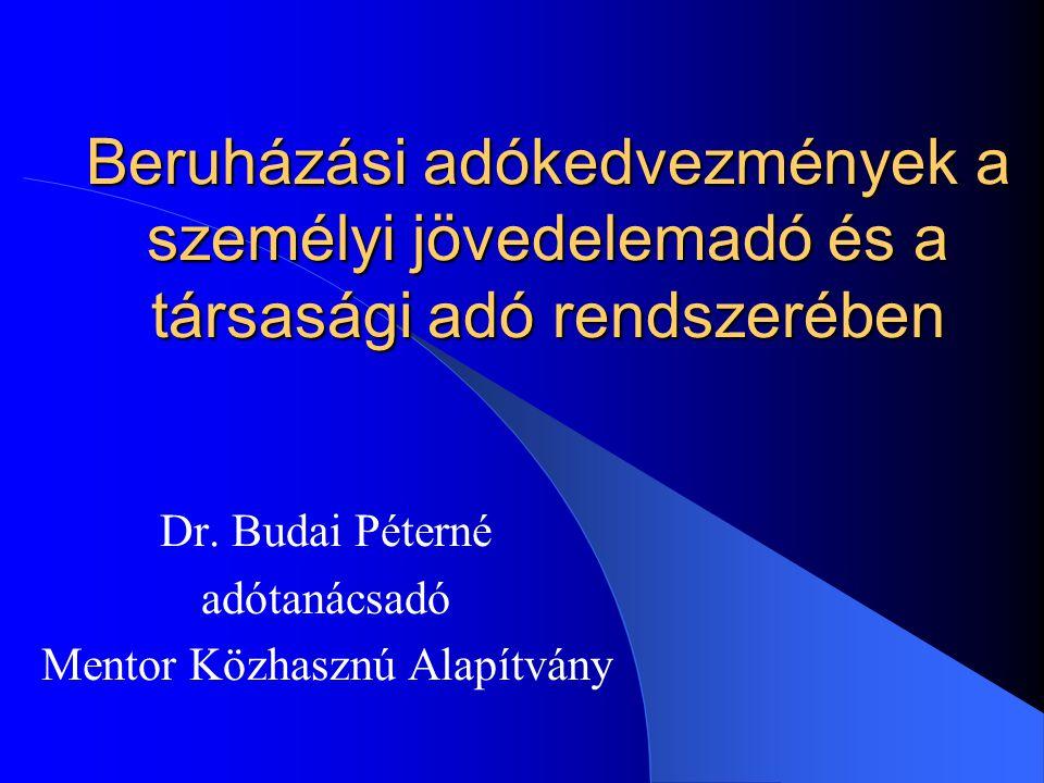 Beruházási adókedvezmények a személyi jövedelemadó és a társasági adó rendszerében Dr. Budai Péterné adótanácsadó Mentor Közhasznú Alapítvány