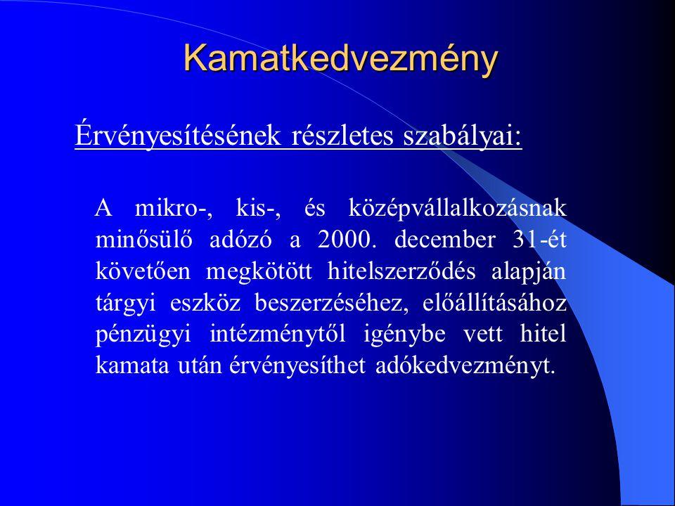 Kamatkedvezmény Érvényesítésének részletes szabályai: A mikro-, kis-, és középvállalkozásnak minősülő adózó a 2000. december 31-ét követően megkötött