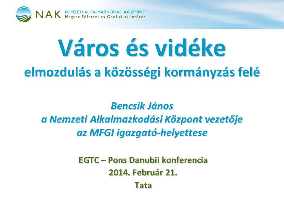 Város és vidéke elmozdulás a közösségi kormányzás felé Bencsik János a Nemzeti Alkalmazkodási Központ vezetője az MFGI igazgató-helyettese EGTC – Pons
