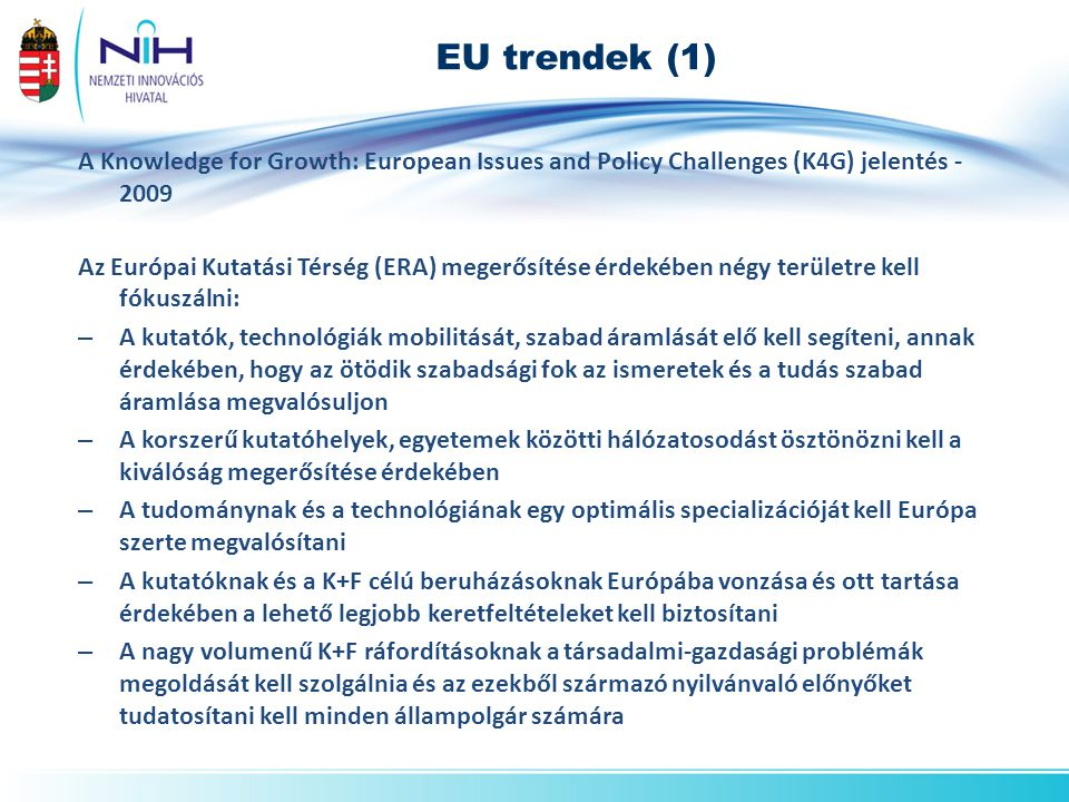 EU trendek (1) A Knowledge for Growth: European Issues and Policy Challenges (K4G) jelentés - 2009 Az Európai Kutatási Térség (ERA) megerősítése érdek
