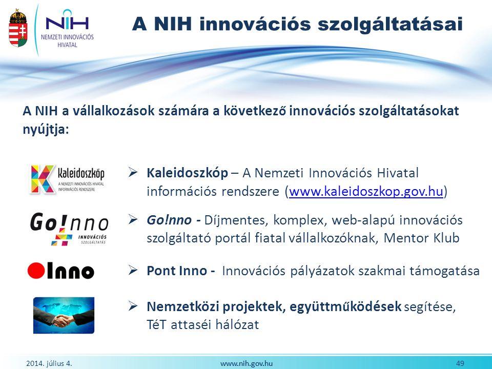 2014. július 4. 49www.nih.gov.hu A NIH innovációs szolgáltatásai A NIH a vállalkozások számára a következ ő innovációs szolgáltatásokat nyújtja:  Kal
