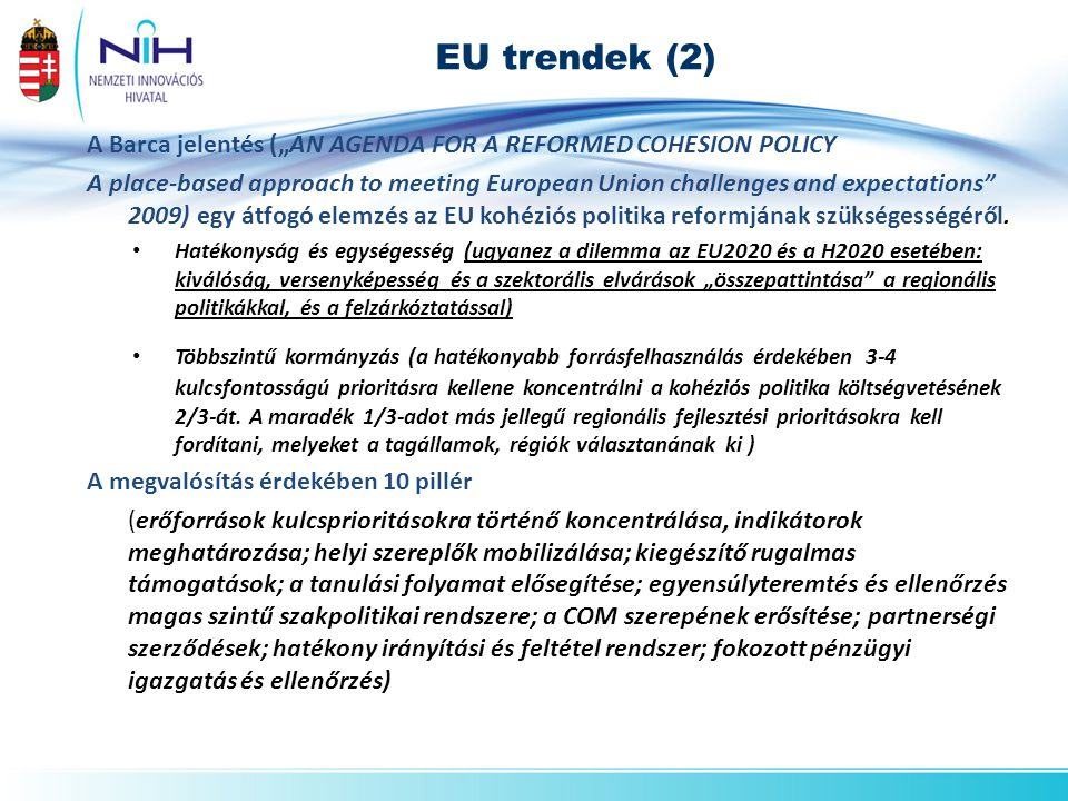 "EU trendek (2) A Barca jelentés (""AN AGENDA FOR A REFORMED COHESION POLICY A place-based approach to meeting European Union challenges and expectations 2009) egy átfogó elemzés az EU kohéziós politika reformjának szükségességéről."