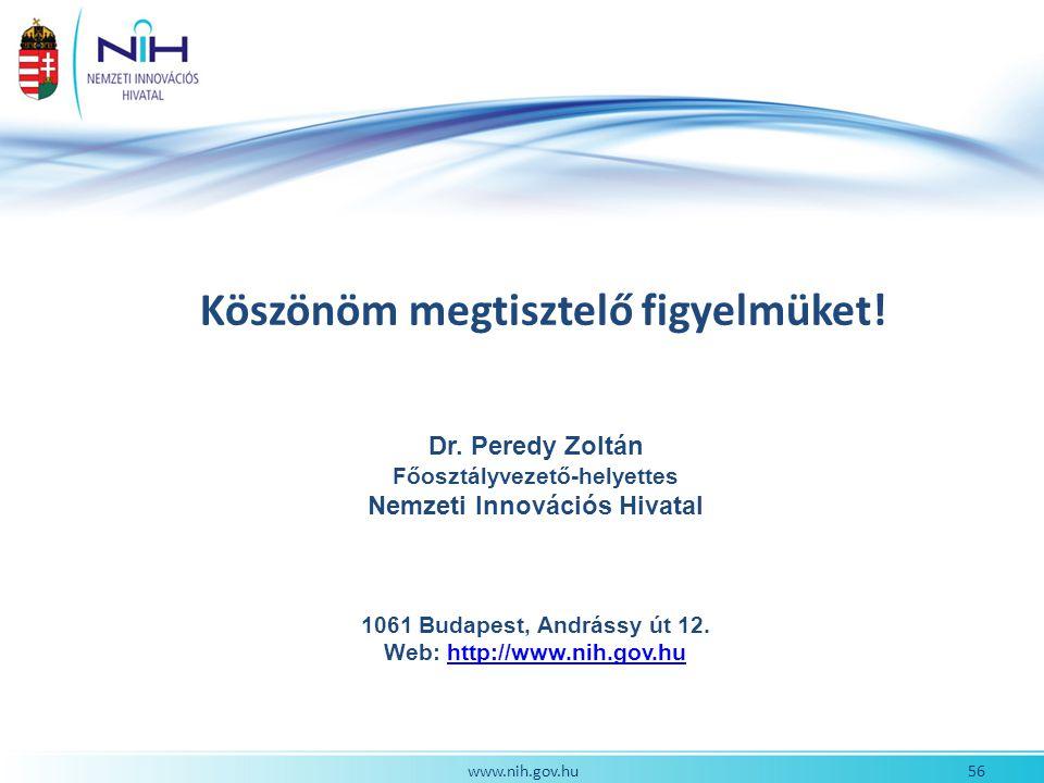 56www.nih.gov.hu Dr. Peredy Zoltán Főosztályvezető-helyettes Nemzeti Innovációs Hivatal 1061 Budapest, Andrássy út 12. Web: http://www.nih.gov.huhttp: