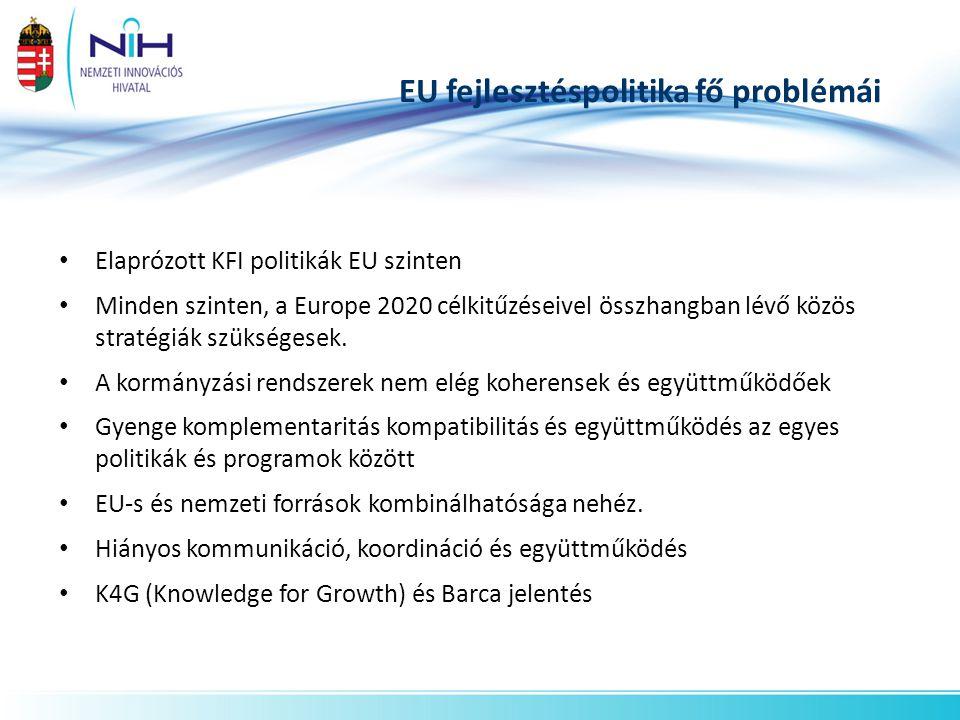 EU fejlesztéspolitika fő problémái • Elaprózott KFI politikák EU szinten • Minden szinten, a Europe 2020 célkitűzéseivel összhangban lévő közös stratégiák szükségesek.