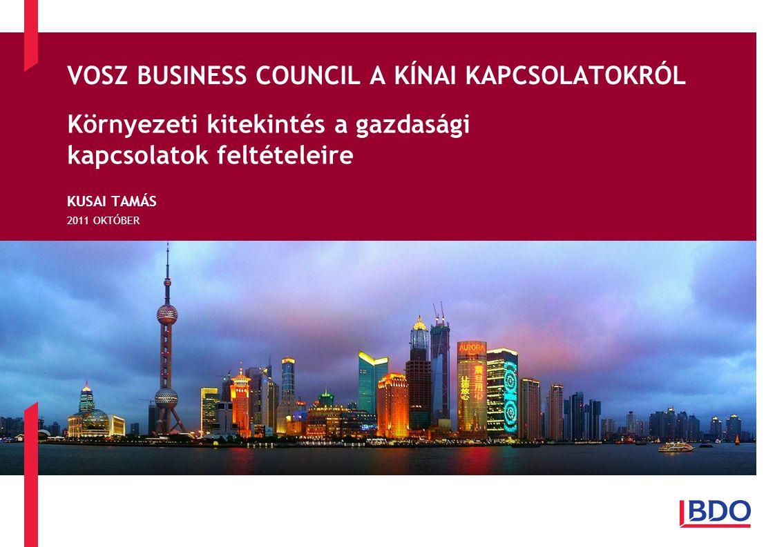 VOSZ BUSINESS COUNCIL A KÍNAI KAPCSOLATOKRÓL Környezeti kitekintés a gazdasági kapcsolatok feltételeire KUSAI TAMÁS 2011 OKTÓBER