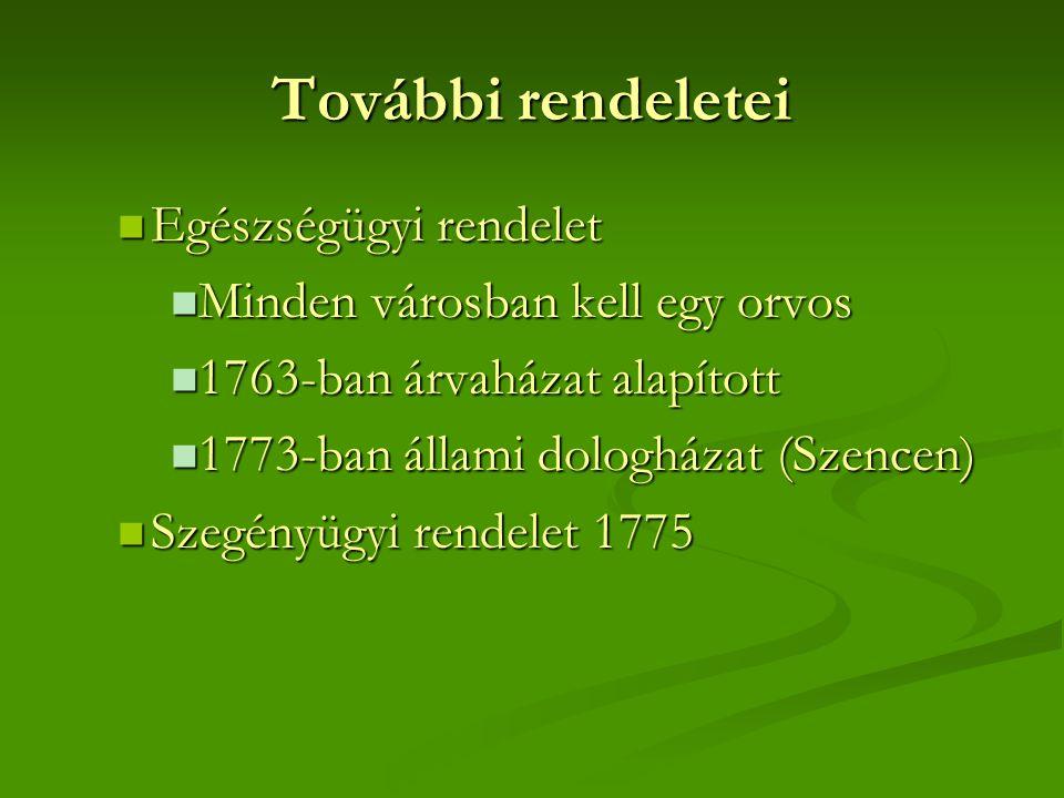 További rendeletei  Egészségügyi rendelet  Minden városban kell egy orvos  1763-ban árvaházat alapított  1773-ban állami dologházat (Szencen)  Sz