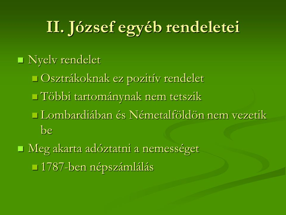 II. József egyéb rendeletei  Nyelv rendelet  Osztrákoknak ez pozitív rendelet  Többi tartománynak nem tetszik  Lombardiában és Németalföldön nem v