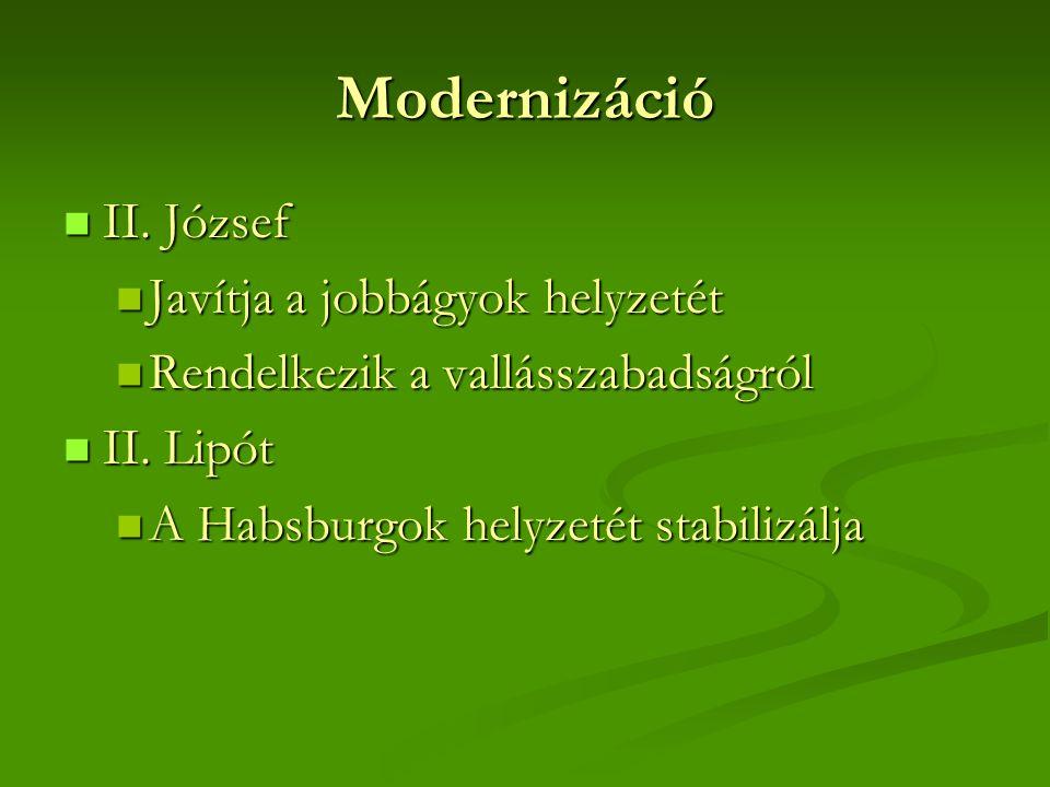 Modernizáció  II. József  Javítja a jobbágyok helyzetét  Rendelkezik a vallásszabadságról  II. Lipót  A Habsburgok helyzetét stabilizálja