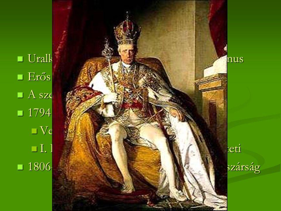 I. Ferenc- 1825-ig  Uralkodása idején visszatér az abszolutizmus  Erős rendőri uralom és besúgórendszer  A szent szövetség tagja volt  1794 Magyar