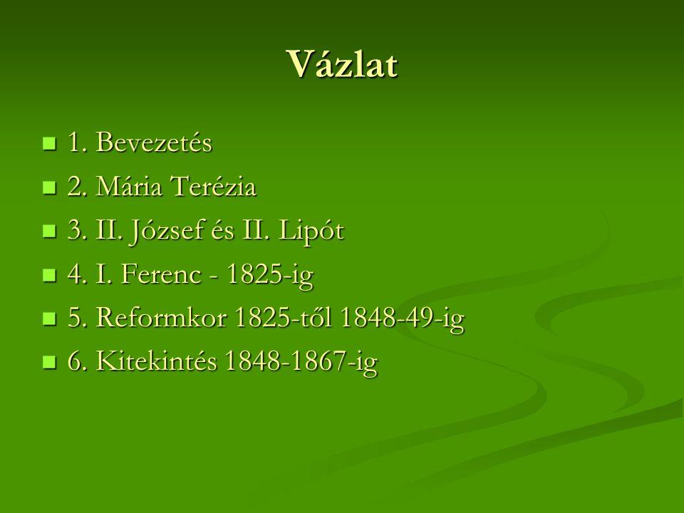 Vázlat  1. Bevezetés  2. Mária Terézia  3. II. József és II. Lipót  4. I. Ferenc - 1825-ig  5. Reformkor 1825-től 1848-49-ig  6. Kitekintés 1848