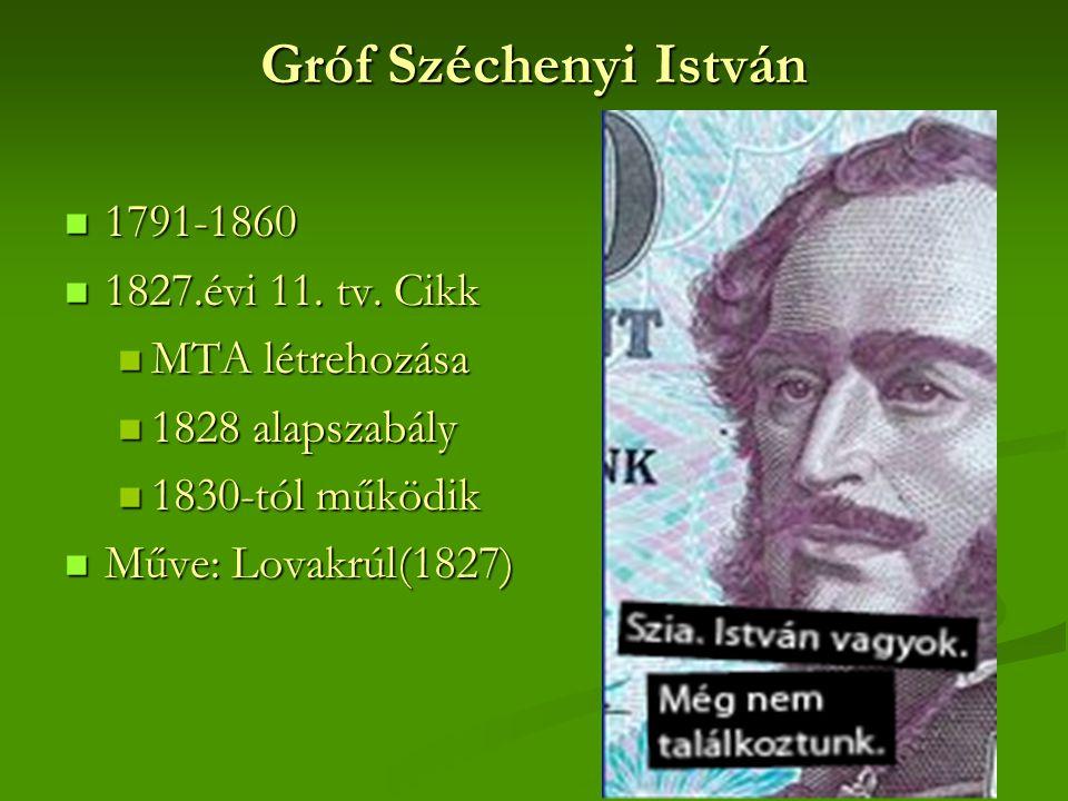 Gróf Széchenyi István  1791-1860  1827.évi 11. tv. Cikk  MTA létrehozása  1828 alapszabály  1830-tól működik  Műve: Lovakrúl(1827)