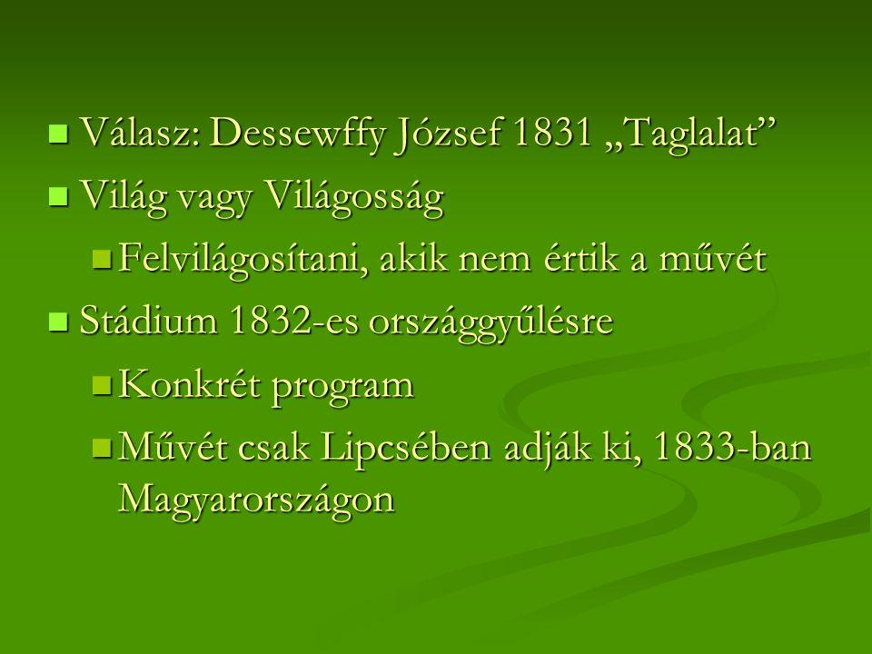""" Válasz: Dessewffy József 1831 """"Taglalat""""  Világ vagy Világosság  Felvilágosítani, akik nem értik a művét  Stádium 1832-es országgyűlésre  Konkré"""
