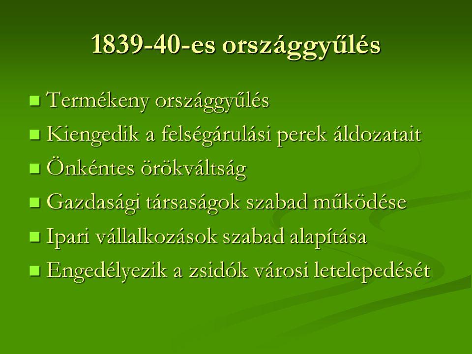 1839-40-es országgyűlés  Termékeny országgyűlés  Kiengedik a felségárulási perek áldozatait  Önkéntes örökváltság  Gazdasági társaságok szabad műk